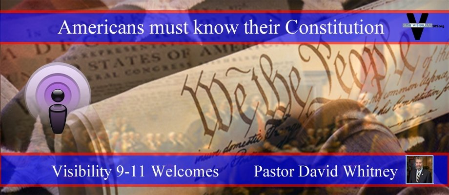Visibility 9-11 Welcomes Pastor David Whitney of the Institute on the Constitution
