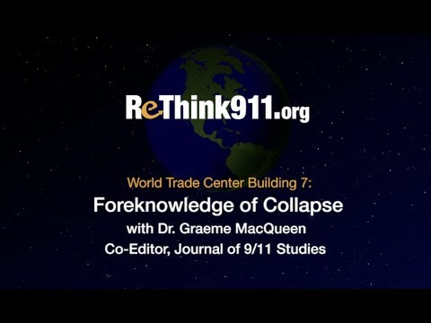 World Trade Center Building 7: Foreknowledge of Collapse with Dr. Graeme MacQueen